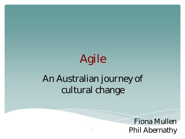 Agile An Australian journey of cultural change  1  Fiona Mullen Phil Abernathy