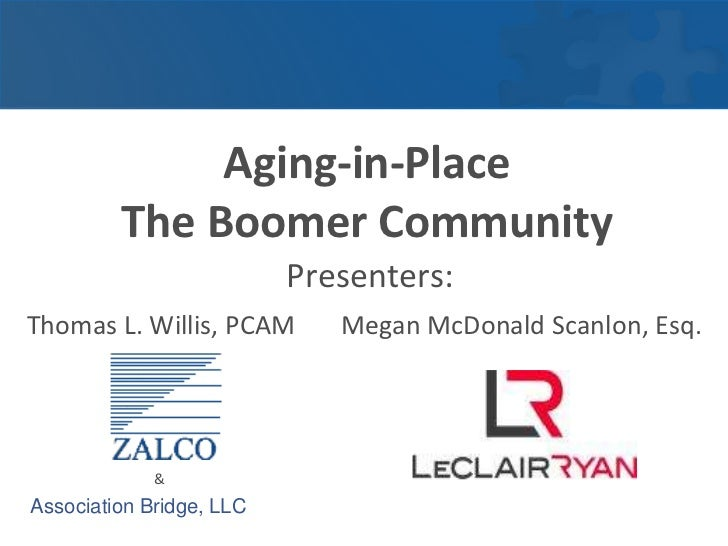 Aging-in-Place  The Boomer Community<br />Presenters: <br />Thomas L. Willis, PCAM  Megan McDonald Scanlon, Esq.<br />    ...