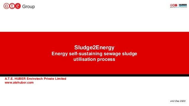 Sludge2Energy Energy self-sustaining sewage sludge utilisation process A.T.E. HUBER Envirotech Private Limited www.atehube...