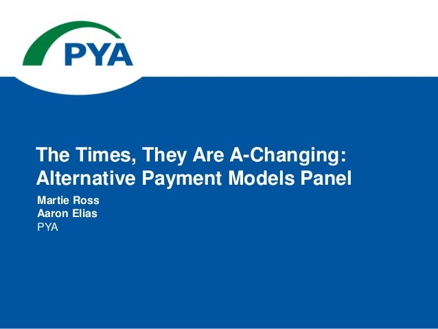 Martie Ross Aaron Elias PYA The Times, They Are A-Changing: Alternative Payment Models Panel