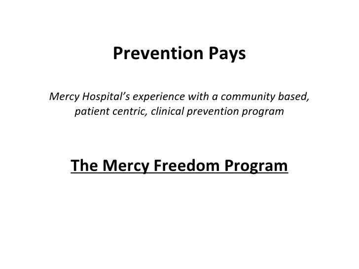 Prevention Pays Mercy Hospital's experience with a community based, patient centric, clinical prevention program The Mercy...