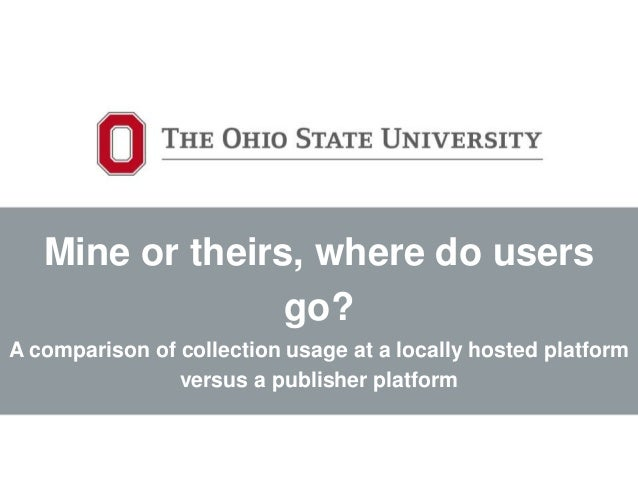 Mine or theirs, where do users go? A comparison of collection usage at a locally hosted platform versus a publisher platfo...