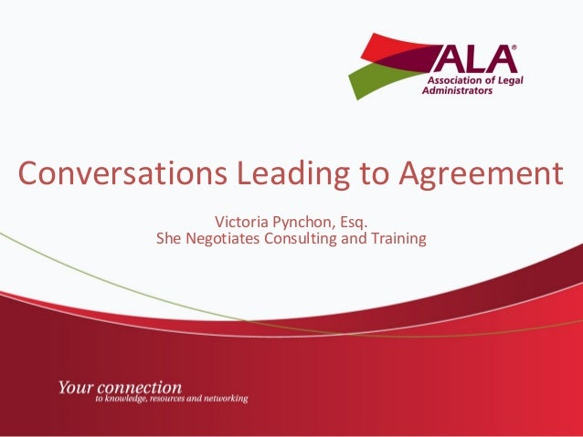 Conversations Leading to Agreement Victoria Pynchon, Esq. She Negotiates Consulting and Training