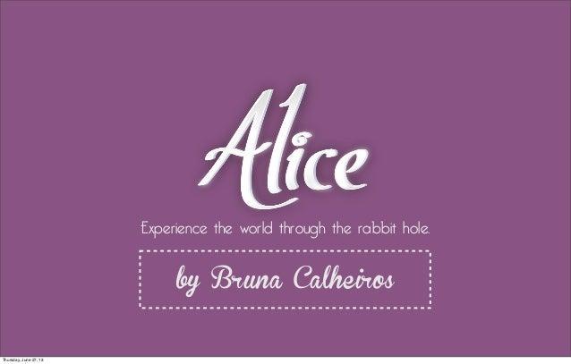 Experience the world through the rabbit hole. by Bruna Calheiros Thursday, June 27, 13