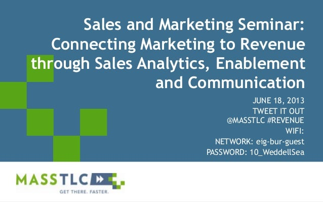 ©2012 MASSTLC ALL RIGHTS RESERVED.Sales and Marketing Seminar:Connecting Marketing to Revenuethrough Sales Analytics, Enab...