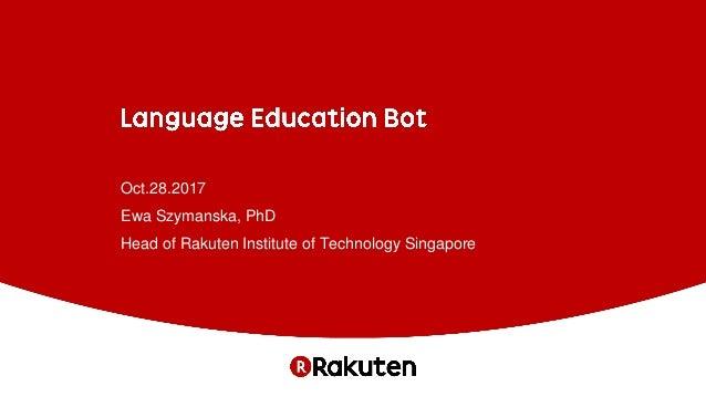 Oct.28.2017 Ewa Szymanska, PhD Head of Rakuten Institute of Technology Singapore