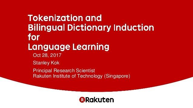 Oct 28, 2017 Stanley Kok Principal Research Scientist Rakuten Institute of Technology (Singapore)