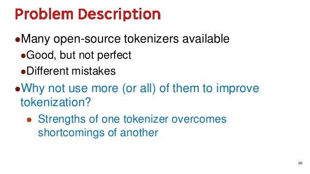 20 Many open-source tokenizers available Good, but not perfect Different mistakes Why not use more (or all) of them to...