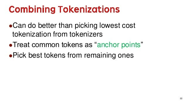 """22 Can do better than picking lowest cost tokenization from tokenizers Treat common tokens as """"anchor points"""" Pick best..."""