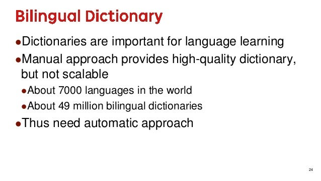 24 Dictionaries are important for language learning Manual approach provides high-quality dictionary, but not scalable ...