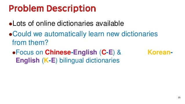 25 Lots of online dictionaries available Could we automatically learn new dictionaries from them? Focus on Chinese-Engl...