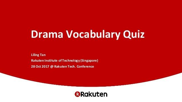 Drama Vocabulary Quiz Liling Tan Rakuten Institute of Technology (Singapore) 28 Oct 2017 @ Rakuten Tech. Conference