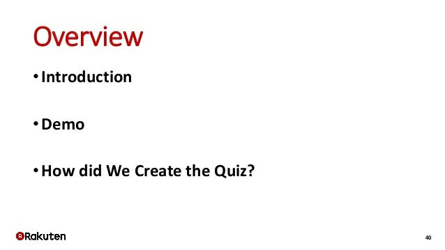 40 Overview •Introduction •Demo •How did We Create the Quiz?