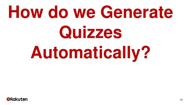 48 How do we Generate Quizzes Automatically?