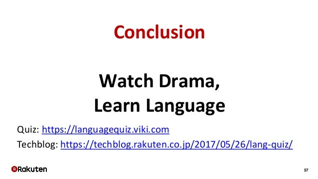 57 Conclusion Watch Drama, Learn Language Quiz: https://languagequiz.viki.com Techblog: https://techblog.rakuten.co.jp/201...