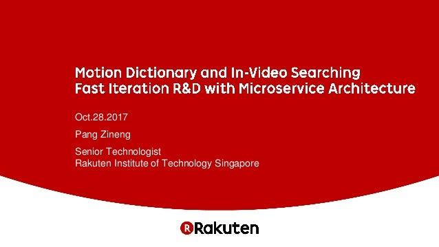 Oct.28.2017 Pang Zineng Senior Technologist Rakuten Institute of Technology Singapore