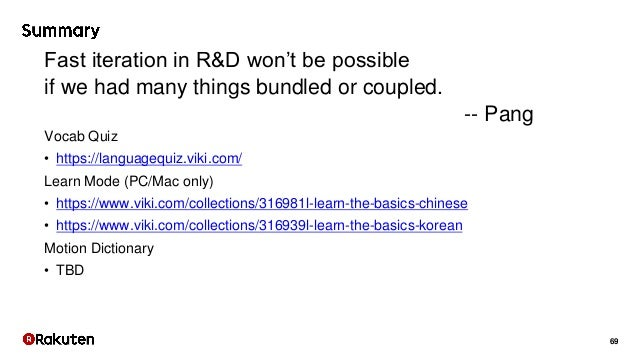 69 Fast iteration in R&D won't be possible if we had many things bundled or coupled. -- Pang Vocab Quiz • https://language...