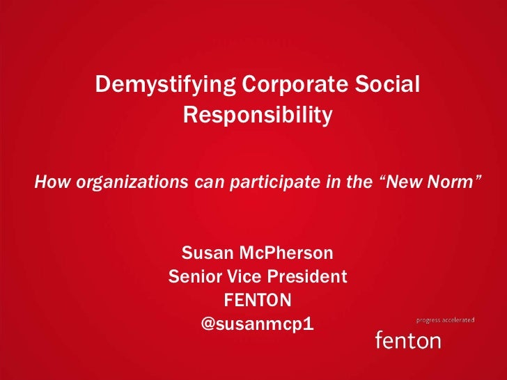 "Demystifying Corporate Social                             ResponsibilityHow organizations can participate in the ""New Norm..."