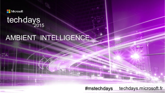 AMBIENT INTELLIGENCE techdays• 2015 #mstechdays techdays.microsoft.fr