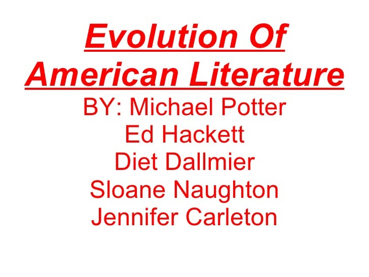 Evolution Of American Literature BY: Michael Potter Ed Hackett Diet Dallmier Sloane Naughton Jennifer Carleton