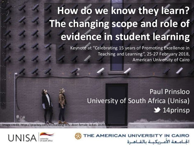 Paul Prinsloo University of South Africa (Unisa) 14prinsp How do we know they learn? The changing scope and role of eviden...