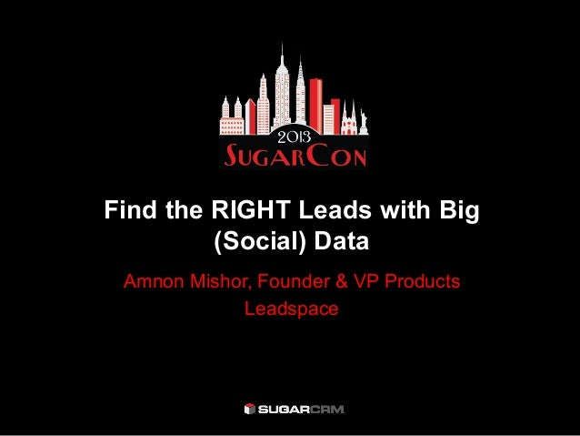 Find the RIGHT Leads with Big(Social) DataAmnon Mishor, Founder & VP ProductsLeadspace