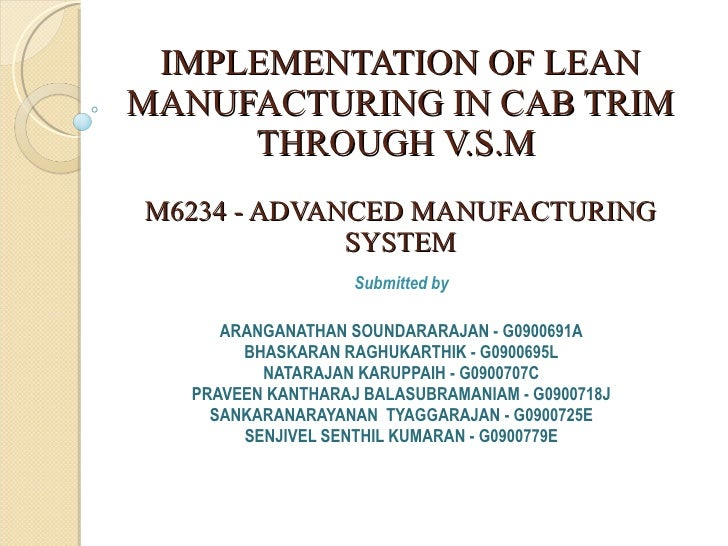 IMPLEMENTATION OF LEAN MANUFACTURING IN CAB TRIM THROUGH V.S.M   M6234 - ADVANCED MANUFACTURING SYSTEM Submitted by ARANG...