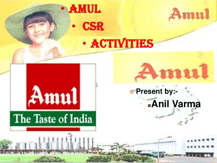 • AMULA     • CSR        • Activities        AMUL      Present by:-                       Anil Varma