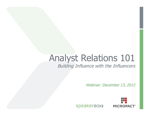 Analyst Relations 101  Building Influence with the Influencers                Webinar: December 13, 2012