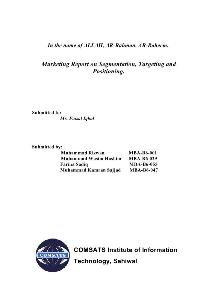 In the name of ALLAH, AR-Rahman, AR-Raheem.    Marketing Report on Segmentation, Targeting and                      Positi...