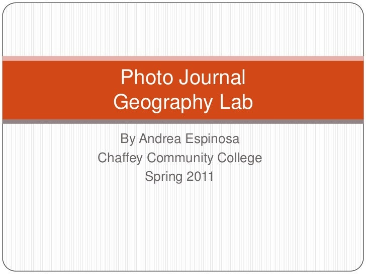 By Andrea Espinosa <br />Chaffey Community College <br />Spring 2011<br />Photo Journal Geography Lab<br />