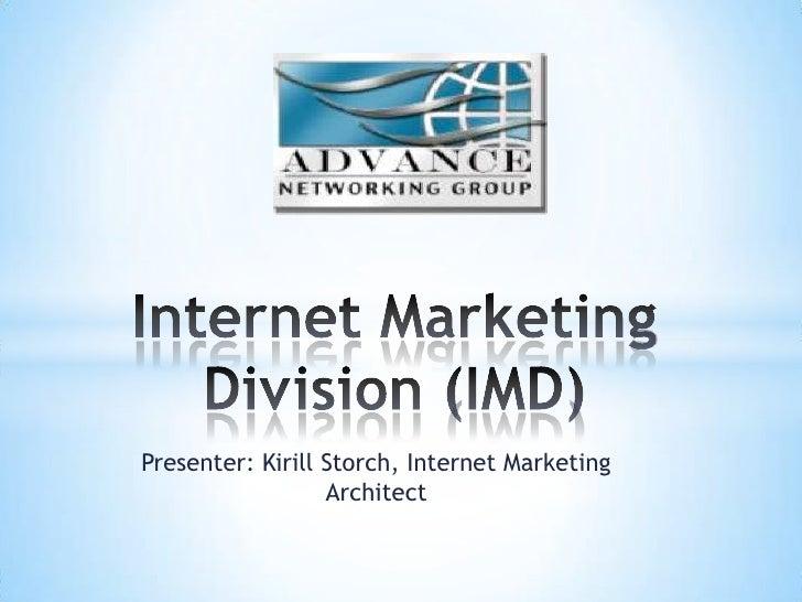 Presenter: Kirill Storch, Internet Marketing Architect<br />Internet Marketing Division (IMD)<br />