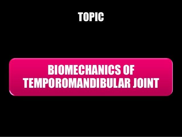 TOPIC    BIOMECHANICS OFTEMPOROMANDIBULAR JOINT