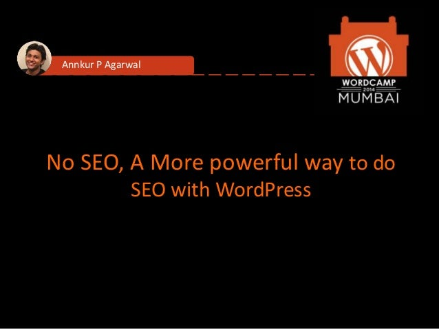 No SEO, A More powerful way to do SEO with WordPress Annkur P Agarwal