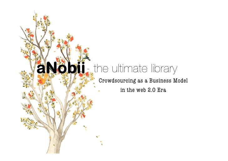 - the ultimate library   Crowdsourcing as a Business Model          in the web 2.0 Era