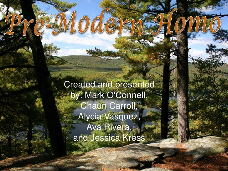 Pre-Modern Homo<br />Created and presented by: Mark O'Connell,<br />ChaunCarroll, <br />Alycia Vasquez,<br />Ava Rivera, <...