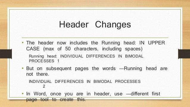 Header Changes  • The header now includes the Running head: IN UPPER  CASE (max of 50 characters, including spaces)  Runni...