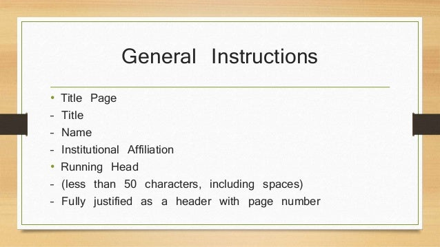 General Instructions  • Title Page  – Title  – Name  – Institutional Affiliation  • Running Head  – (less than 50 characte...