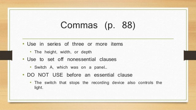 Commas (p. 88)  • Use in series of three or more items  • The height, width, or depth  • Use to set off nonessential claus...