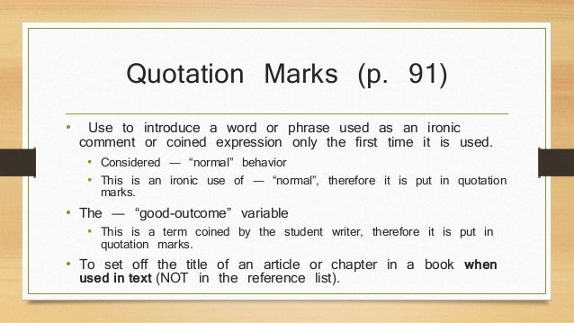 Quotation Marks (p. 91)  • Use to introduce a word or phrase used as an ironic  comment or coined expression only the firs...