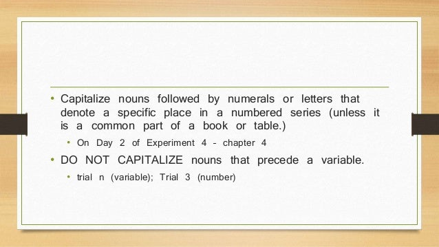 • Capitalize nouns followed by numerals or letters that  denote a specific place in a numbered series (unless it  is a com...