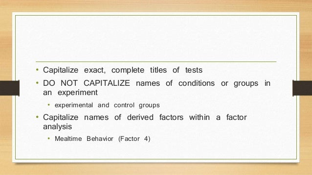 • Capitalize exact, complete titles of tests  • DO NOT CAPITALIZE names of conditions or groups in  an experiment  • exper...