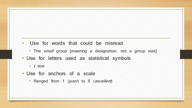 • Use for words that could be misread  • The small group [meaning a designation, not a group size]  • Use for letters used...