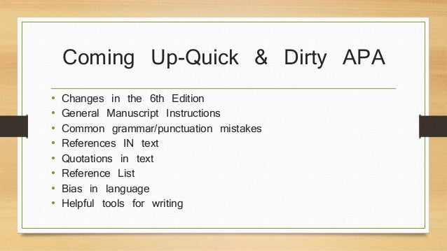 Coming Up-Quick & Dirty APA  • Changes in the 6th Edition  • General Manuscript Instructions  • Common grammar/punctuation...
