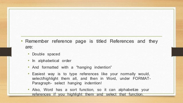 • Remember reference page is titled References and they  are:  • Double spaced  • In alphabetical order  • And formatted w...