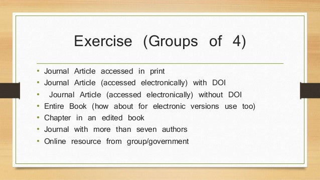 Exercise (Groups of 4)  • Journal Article accessed in print  • Journal Article (accessed electronically) with DOI  • Journ...