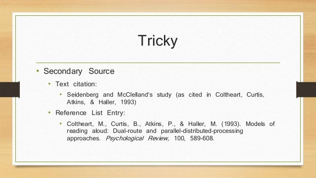 Tricky  • Secondary Source  • Text citation:  • Seidenberg and McClelland's study (as cited in Coltheart, Curtis,  Atkins,...