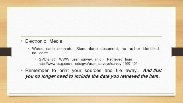 • Electronic Media  • Worse case scenario: Stand-alone document, no author identified,  no date:  • GVU's 8th WWW user sur...