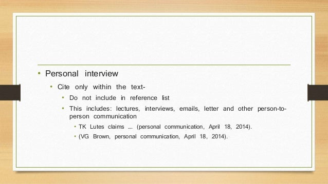 • Personal interview  • Cite only within the text-  • Do not include in reference list  • This includes: lectures, intervi...