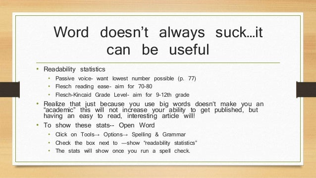 Word doesn't always suck…it  can be useful  • Readability statistics  • Passive voice- want lowest number possible (p. 77)...